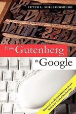 From Gutenberg to Google : Electronic Representations of Literary Texts - Peter L. Shillingsburg