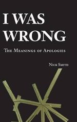 I Was Wrong : The Meanings of Apologies - Nick Smith