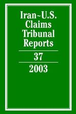 Iran-U.S. Claims Tribunal Reports : Volume 37, 2003 2003: Vol. 37