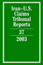 Iran-U.S. Claims Tribunal Reports : Volume 37, 2003 2003: Vol. 37