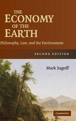 The Economy of the Earth : Philosophy, Law, and the Environment - Mark Sagoff