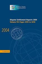 Dispute Settlement Reports 2004 2004 : Volume VII - World Trade Organization