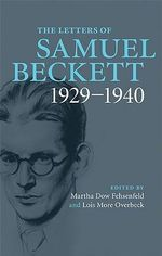 The Letters of Samuel Beckett : Volume 1, 1929-1940: v. 1 - Samuel Beckett