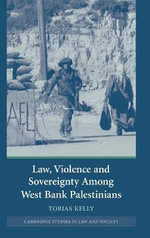 Law, Violence and Sovereignty Among West Bank Palestinians - Tobias Kelly
