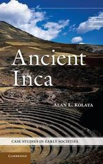Ancient Inca : Origin, Domestication, and It's Role in the Develo... - Alan L. Kolata