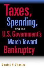 Taxes, Spending, and the U.S. Government's March Towards Bankruptcy - Daniel N. Shaviro