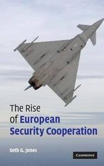 The Rise of European Security Cooperation - Seth G. Jones