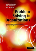 Problem Solving in Organizations : A Methodological Handbook for Business Students - Joan Ernst van Aken