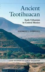 Ancient Teotihuacan : Early Urbanism in Central Mexico - George L. Cowgill