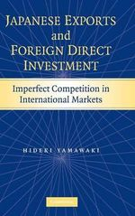 Japanese Exports and Foreign Direct Investment : Imperfect Competition in International Markets - Hideki Yamawaki