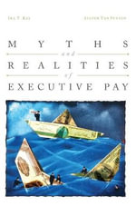 Myths and Realities of Executive Pay - Ira T. Kay