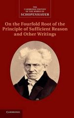 Schopenhauer : On the Fourfold Root of the Principle of Sufficient Reason and Other Writings - Arthur Schopenhauer