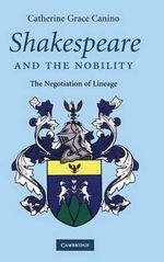Shakespeare and the Nobility : The Negotiation of Lineage - Catherine Grace Canino
