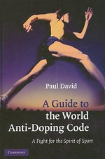 A Guide to the World Anti-doping Code : A Fight for the Spirit of Sport - Paul David