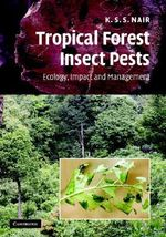 Tropical Forest Insect Pests : Ecology, Impact, and Management - K. S. S. Nair