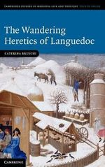 The Wandering Heretics of Languedoc : Cambridge Studies in Medieval Life and Thought; Fourth - Caterina Bruschi