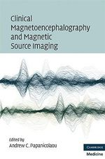 Clinical Magnetoencephalography and Magnetic Source Imaging - Andrew C. Papanicolaou