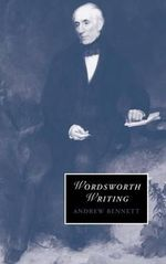 Wordsworth Writing : Cambridge Studies in Romanticism (Hardback) - Andrew Bennett