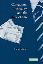 Corruption, Inequality, and the Rule of Law : The Bulging Pocket Makes the Easy Life - Eric M. Uslaner
