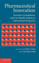 Pharmaceutical Innovation : Incentives, Competition, and Cost-benefit Analysis in International Perspective