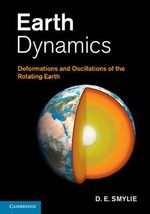 Earth Dynamics : Deformations and Oscillations of the Rotating Earth - D. E. Smylie