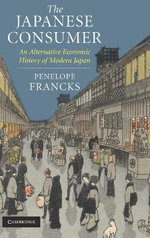 The Japanese Consumer : An Alternative Economic History of Modern Japan - Penelope Francks
