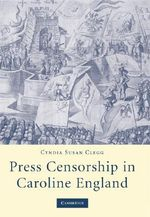 Press Censorship in Caroline England - Cyndia Susan Clegg