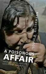 A Poisonous Affair : America, Iraq, and the Gassing of Halabja - Joost R. Hiltermann