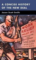 A Concise History of the New Deal - Jason Scott Smith