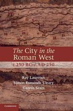 The City in the Roman West, C.250 BC-c.AD 250 - Simon Esmonde Cleary