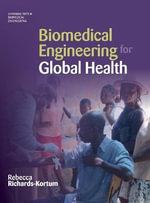 Biomedical Engineering for Global Health : Applications in World Health Care - Rebecca Richards-Kortum