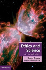 Ethics and Science : An Introduction - Adam Briggle
