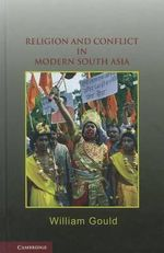Religion and Conflict in Modern South Asia - William Gould