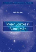 Maser Sources in Astrophysics : Cambridge Astrophysics - Malcolm Gray