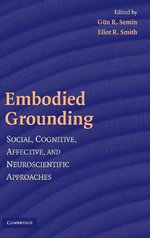 Embodied Grounding : Social, Cognitive, Affective, and Neuroscientific Approaches - Gun R. Semin