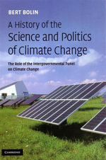 A History of the Science and Politics of Climate Change  : The Role of the Intergovernmental Panel on Climate Change - Bert Bolin