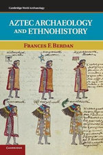 Aztec Archaeology and Ethnohistory - Frances F. Berdan