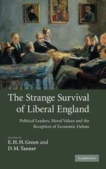 The Strange Survival of Liberal England : Political Leaders, Moral Values and the Reception of Economic Debate