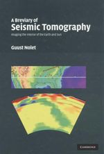 A Breviary of Seismic Tomography : Imaging the Interior of the Earth and Sun - Guust Nolet