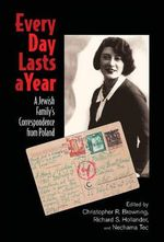 Every Day Lasts a Year : A Jewish Family's Correspondence from Poland