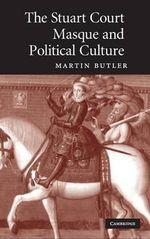 The Stuart Court Masque and Political Culture - Martin Butler