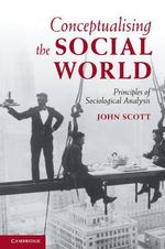 Conceptualising the Social World : Principles of Sociological Analysis - John Scott