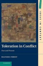 Toleration in Conflict : Past and Present - Rainer Forst