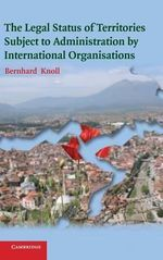 The Legal Status of Territories Subject to Administration by International Organisations - Bernhard Knoll
