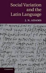 Social Variation and the Latin Language : A Guide to the Varieties of Standard English - J. N. Adams