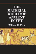 The Material World of Ancient Egypt : Organisation, Investment, and Production - William H. Peck