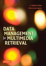 Data Management for Multimedia Retrieval - K. Selcuk Candan