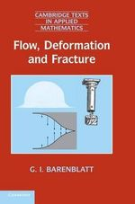 Flow, Deformation and Fracture : Lectures on Fluid Mechanics and the Mechanics of Deformable Solids for Mathematicians and Physicists - G. I. Barenblatt