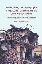 Housing, Land, and Property Rights in Post-conflict United Nations and Other Peace Operations : A Comparative Survey and Proposal for Reform