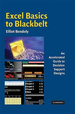 Excel Basics to Blackbelt : An Accelerated Guide to Decision Support Designs - Elliot Bendoly
